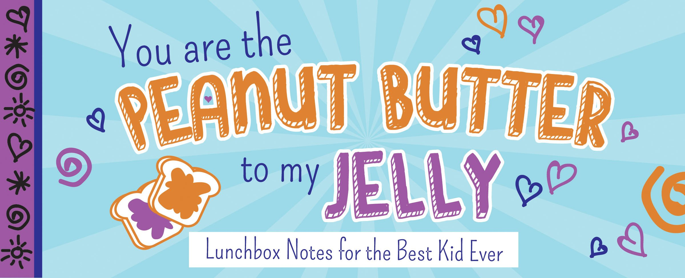 You Are the Peanut Butter to My Jelly: Lunch Box Notes for the Best Kid Ever (Sealed with a Kiss) PDF