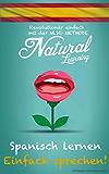 Spanisch lernen? - Einfach sprechen!: Revolutionär einfach mit der NLS© Methode