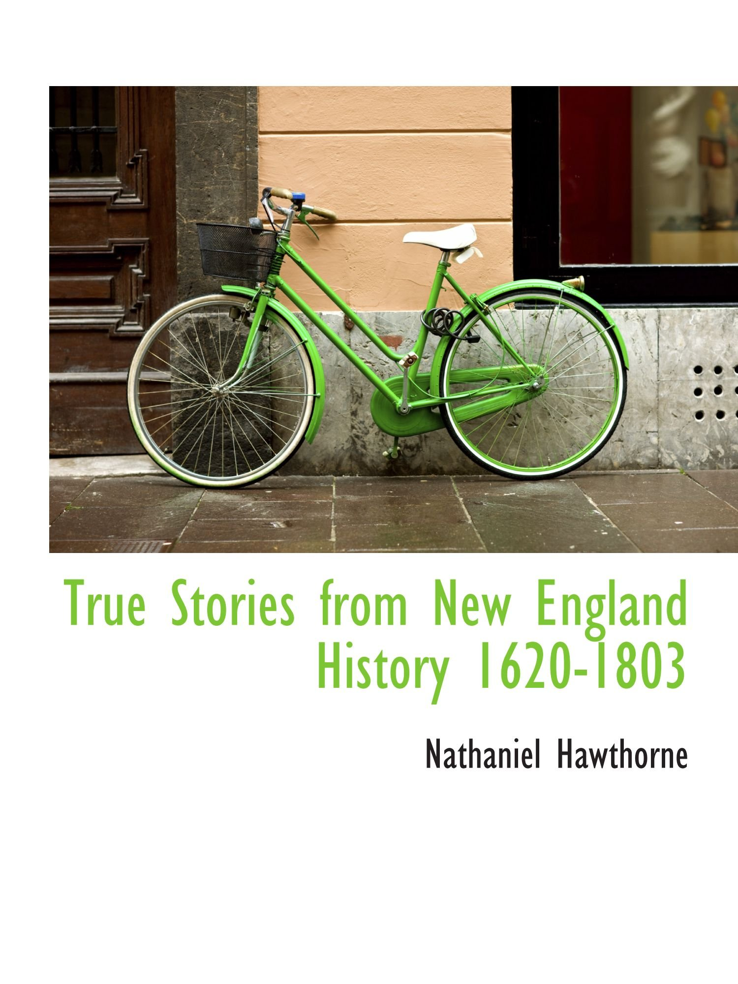 True Stories from New England History 1620-1803 PDF