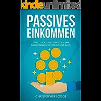 Passives Einkommen: 30 Ideen für Geschäftsmodelle und Businessideen um leicht Geld zu verdienen. Mehr Geld und Freiheit durch automatisierte Geschäftsmodelle, die langfristig Einkommen bringen!