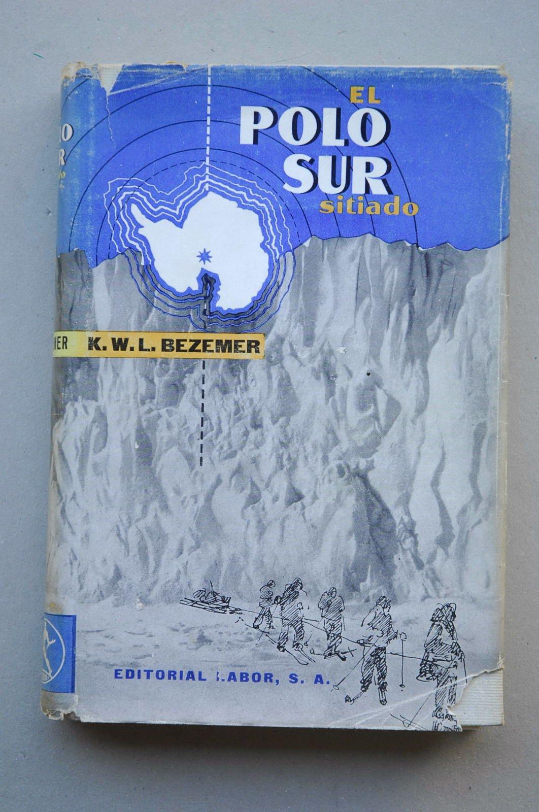 El Polo Sur sitiado : el descubrimiento del último continente ...
