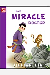 The Miracle Doctor (illustrated kids books, picture book biographies, bedtime stories for kids, Chinese history and culture): Hua Tuo (Once Upon A Time In China) Kindle Edition