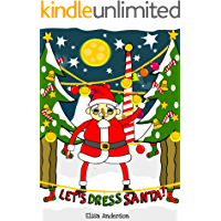 Let's Dress Santa! – A Fun Interactive Bedtime Christmas Picture Book for Kids Ages 3 to 5 and above.