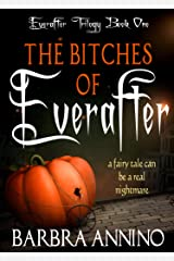 The Bitches of Everafter: A Humorous Dark Princess Fairy Tale (The Everafter Trilogy Book 1) Kindle Edition
