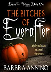 The Bitches of Everafter: A fairy tale (The Everafter Trilogy Book 1)