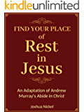 Find Your Place of Rest in Jesus: An Adaptation of Andrew Murray's Abide in Christ