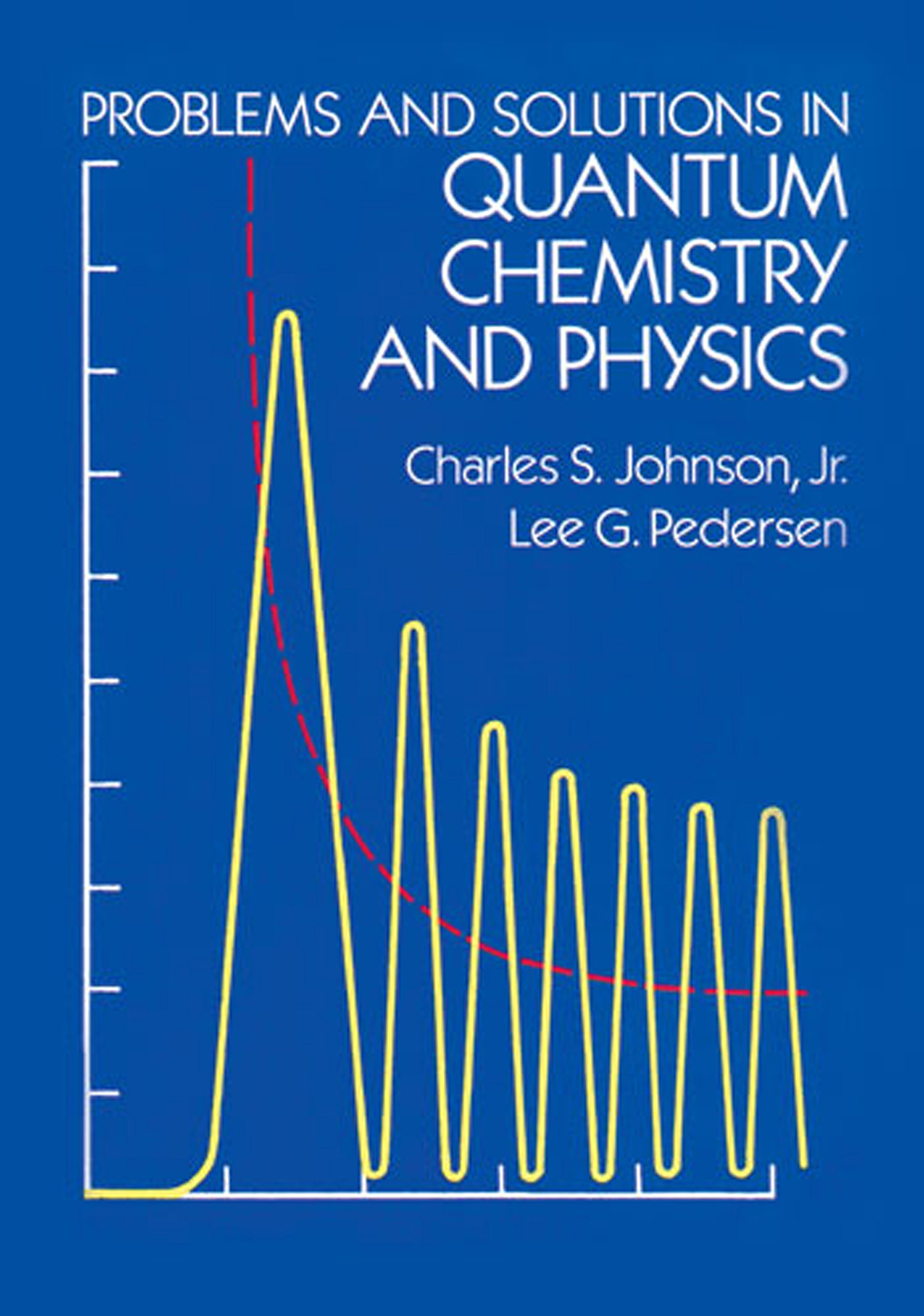 Problems and Solutions in Quantum Chemistry and Physics (Dover Books on  Chemistry): Charles S. Johnson Jr., Lee G. Pedersen: 9780486652368:  Amazon.com: ...