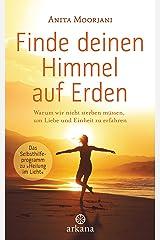 """Finde deinen Himmel auf Erden: Warum wir nicht sterben müssen, um Liebe und Einheit zu erfahren - Das Selbsthilfeprogramm zu """"Heilung im Licht"""" - (German Edition) Kindle Edition"""