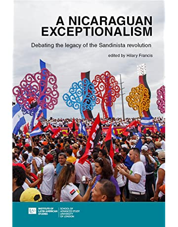A Nicaraguan Exceptionalism? Debating the Legacy of the Sandinista Revolution