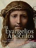 Los Evangelios Apócrifos: La Historia de los Apócrifos del Nuevo Testamento que no se Incluyeron en la Biblia