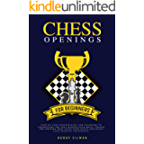 Chess Openings for Beginners: Step-by-Step Descriptions and Diagrams to Understand the Idea Behind Each Move. Choose the…