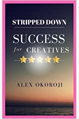 STRIPPED DOWN SUCCESS For Creatives Kindle Edition