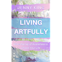 Living Artfully: Allow the Key of Awareness to Unlock Your Life (English Edition)