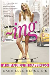 Add More Ing to Your Life: A Hip Guide to Happiness Paperback