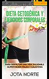 Dieta cetogénica y ejercicios corporales: Para disfrutar de una vida saludable: Alimentación Paleo y Calistenia (Cambia tu mundo nº 1) (Spanish Edition)