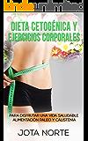 Dieta cetogénica y ejercicios corporales: Para disfrutar de una vida saludable: Alimentación Paleo y Calistenia (Cambia tu mundo nº 1)