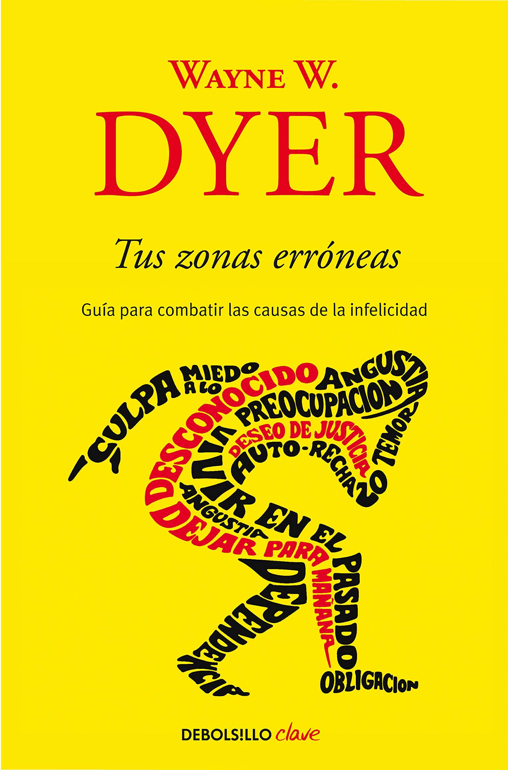 Tus zonas erróneas: Guía para combatir las causas de la infelicidad / Your Erroneous Zones (Spanish Edition)
