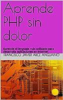 Aprende PHP Sin Dolor: Aprende El Lenguaje Más