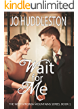 Wait For Me: A sweet Southern romance of young love in 1955 (The West Virginia Mountains Series Book 1)