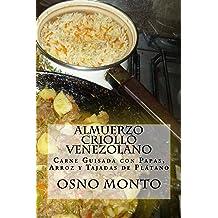 Almuerzo Criollo Venezolano: Carne Guisada con Papas, Arroz y Tajadas de Plátano (Mi Receta Favorita nº 20) (Spanish Edition) Nov 30, 2015