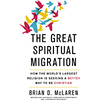 The Great Spiritual Migration: How the World's Largest Religion is Seeking a Better Way to Be Christian (English Edition)