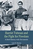 Harriet Tubman and the Fight for Freedom: A Brief History with Documents (Bedford Series in History & Culture)