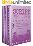 Script Writing: Step-by-Step | 3 Manuscripts in 1 Book | Essential Movie Script Writing, TV Script Writing and Screenwriting Tricks Any Writer Can Learn (Writing Best Seller 16)
