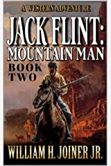 Jack Flint: Mountain Man: A Frontier Mountain Man Novel (A Jack Flint Mountain Man Western Book 2) Kindle Edition