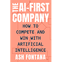The AI-First Company: How to Compete and Win with Artificial Intelligence (English Edition)