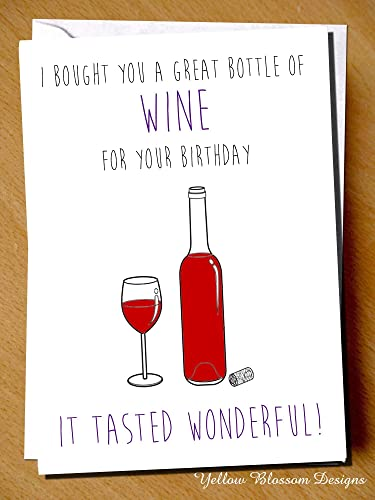 Comical funny birthday greeting card i bought you a great bottle of comical funny birthday greeting card i bought you a great bottle of wine for your birthday fun comedy banter humour joke blunt cheeky best friend mum dad m4hsunfo