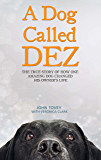 A Dog Called Dez - The Story of how one Amazing Dog Changed his Owner's Life