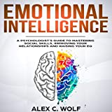 Emotional Intelligence: A Psychologist's Guide to Mastering Social Skills, Improving Your Relationships and Raising Your EQ