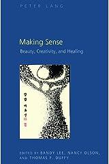 Making Sense: Beauty, Creativity, and Healing Kindle Edition