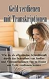 Online Geld verdienen mit Transkriptionen: Wie du als allgemeine Schreibkraft durch das Transkribieren von Audio- und Videoaufnahmen von zu Hause aus Geld ... im Internet, Interviewtranskription)
