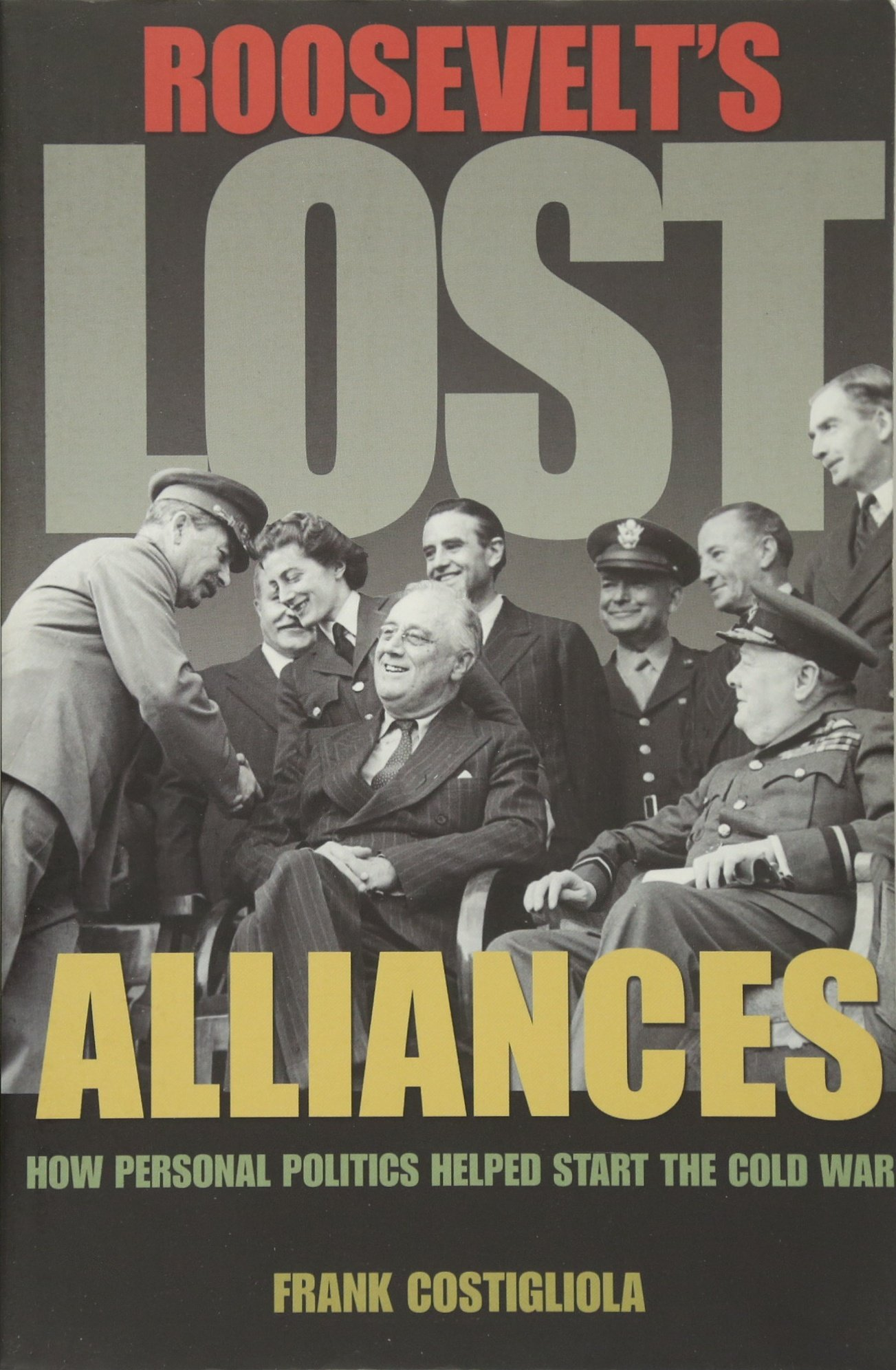 Roosevelt's Lost Alliances: How Personal Politics Helped Start the Cold  War: Frank Costigliola: 9780691157924: Amazon.com: Books