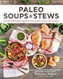 Paleo Soups & Stews: Over 100 Delectable Recipes for Every Season, Course, and Occasion