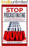 Stop Procrastinating: Learn to Manage your Time Intelligently, for being Productive and Achieve your Goals