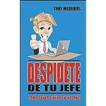 DESPÍDETE DE TU JEFE: Cómo ganar dinero en Internet (Spanish Edition) Mar 10, 2019