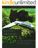 Bushcraft+Knifemaking: Learn Most Important Survival Skills and Create Your Own Tools To Survive Any Wilderness