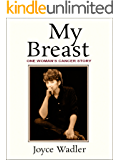 My Breast, One Woman's Cancer Story (Plucky Cancer Girl Strikes Back Book 1)