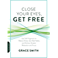 Close Your Eyes, Get Free: Use Self-Hypnosis to Reduce Stress, Quit Bad Habits, and Achieve Greater Relaxation and Focus…