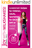 Joy with milkshakes!  Elementary recipes for children, adults, sportsmen, for each day or festive event.