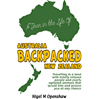 Australia and New Zealand Backpacked: Travelling in a land with totally relaxed people and overly agitated animals that would bite and poison you at any chance (English Edition)