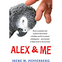 Alex & Me: how a scientist and a parrot discovered a hidden world of animal intelligence — and formed a deep bond in the process
