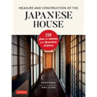 Measure and Construction of the Japanese House: 250 Plans and Sketches Plus Illustrations of Joinery