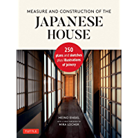 Measure and Construction of the Japanese House: 250 Plans and Sketches Plus Illustrations of Joinery (English Edition)