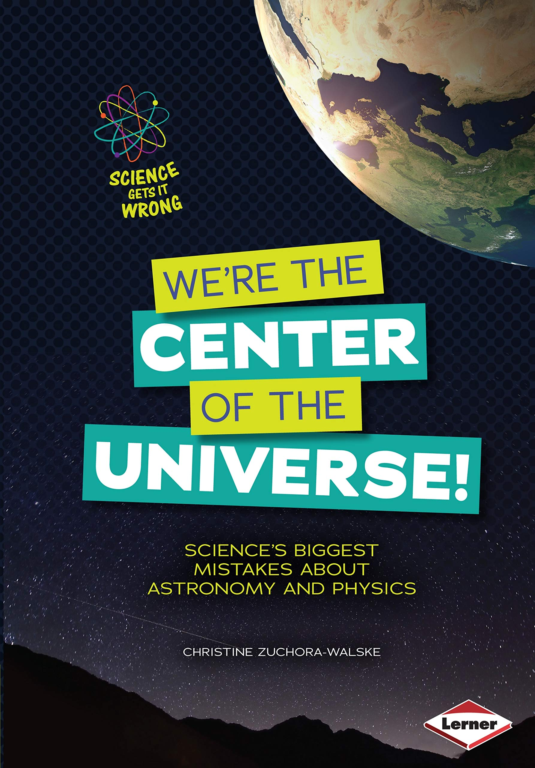 Download We''re the Center of the Universe!: Science's Biggest Mistakes About Astronomy and Physics (Science Gets It Wrong) ebook