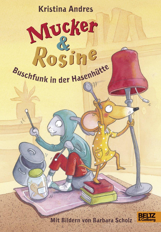 Mucker und Rosine Buschfunk in der Hasenhütte: Roman. Mit farbigen Bildern von Barbara Scholz