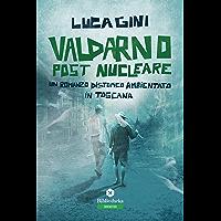 Valdarno post nucleare: Un romanzo distopico ambientato in Toscana