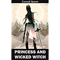 Princess and Wicked Witch (Cursed Queen Book 1)